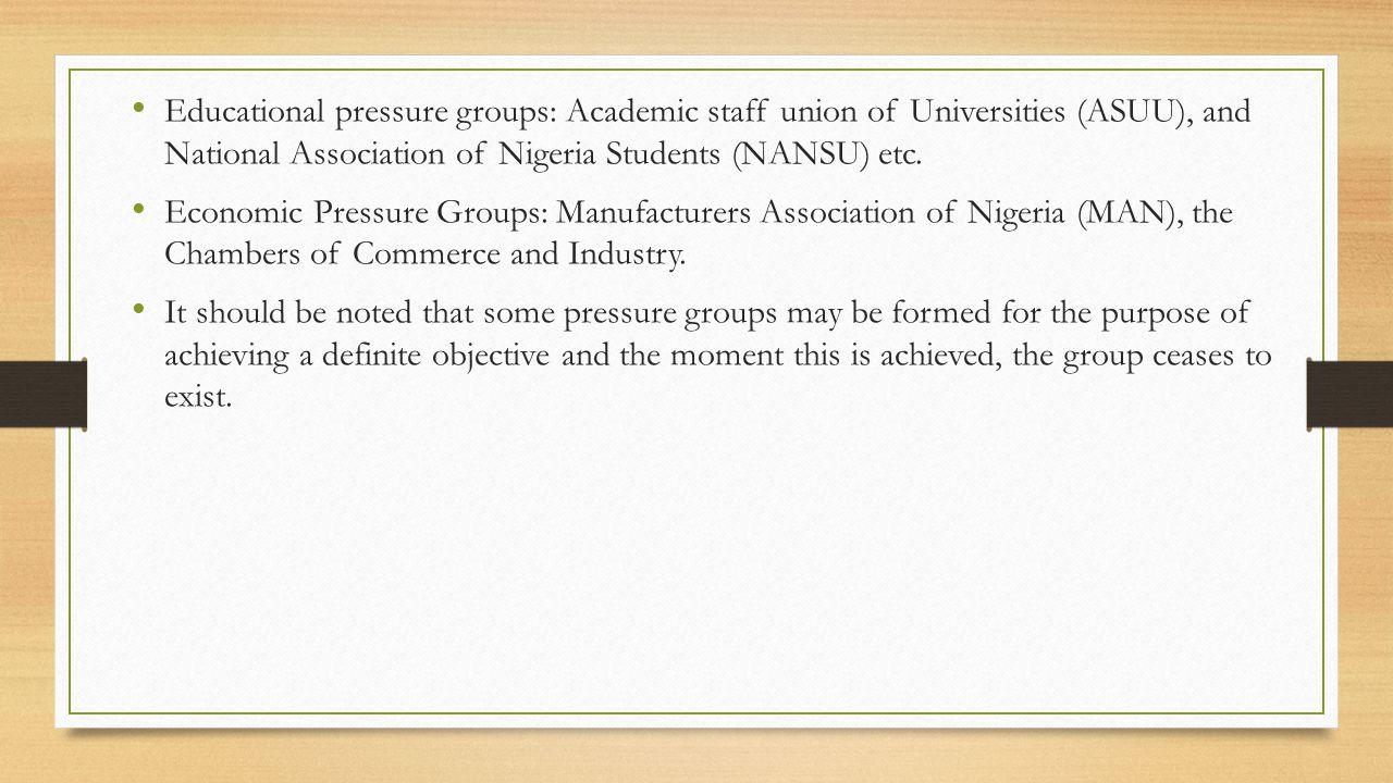 Educational pressure groups: Academic staff union of Universities (ASUU), and National Association of Nigeria Students (NANSU) etc.