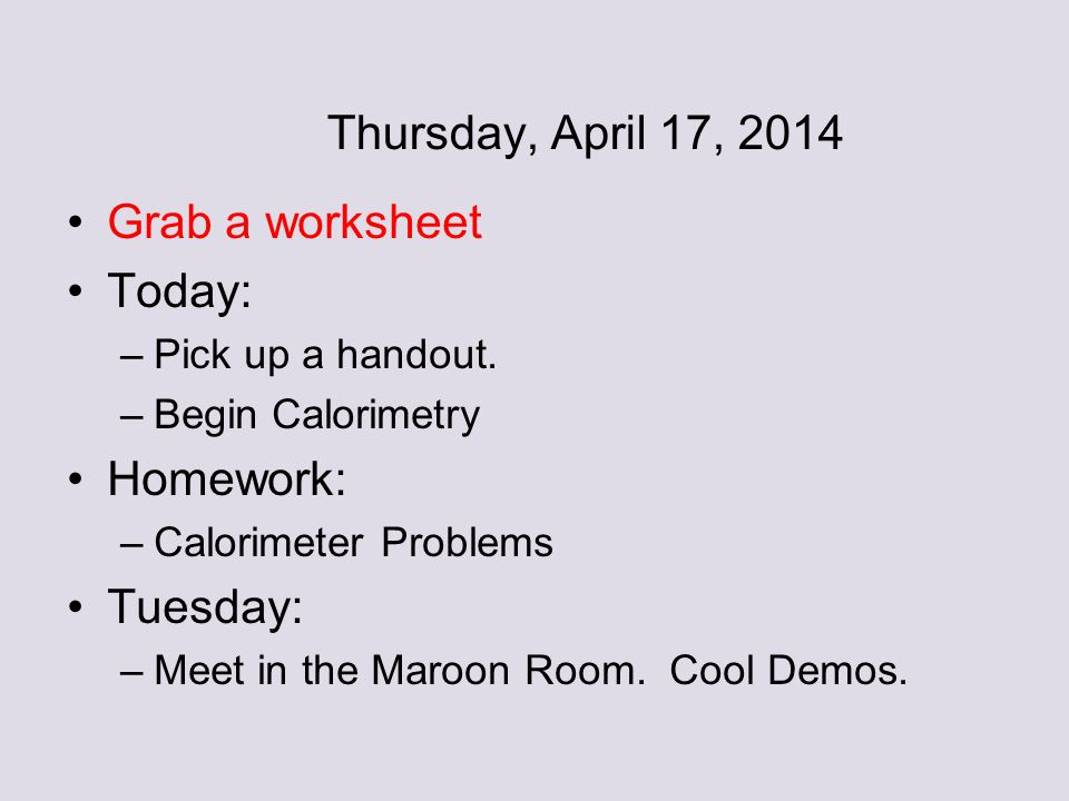 Friday April 11 2014 Grab a Lab from my Desk Today ppt video – Calorimetry Worksheet