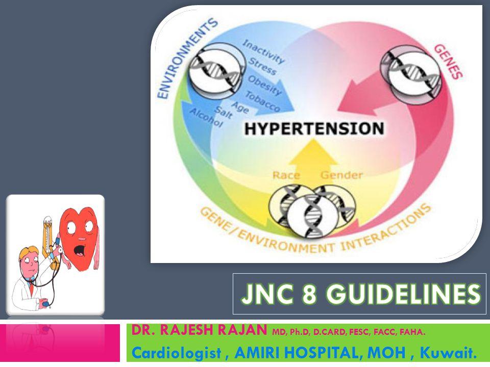 JNC 8 GUIDELINES Cardiologist , AMIRI HOSPITAL, MOH , Kuwait