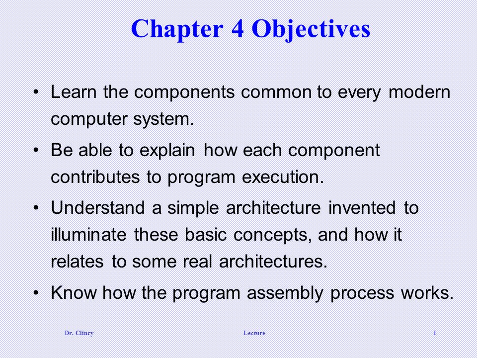Chapter 4 Objectives Learn the components common to every modern ...