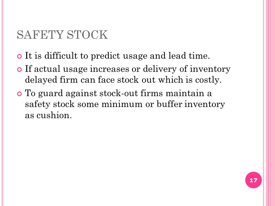 SAFETY STOCK It is difficult to predict usage and lead time.