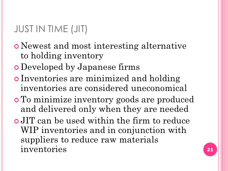 JUST IN TIME (JIT) Newest and most interesting alternative to holding inventory. Developed by Japanese firms.