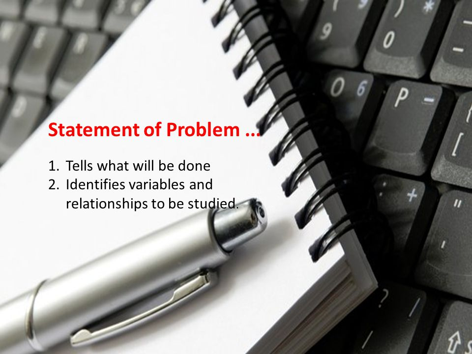 Statement of Problem ... Tells what will be done