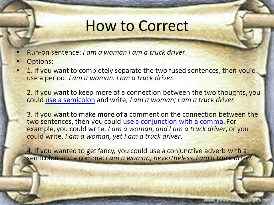 How to Correct Run-on sentence: I am a woman I am a truck driver.