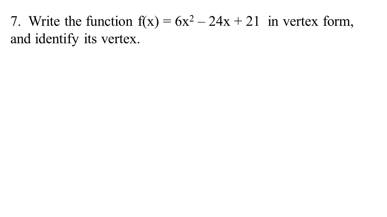Bell ringer question very similar to test the write the function fx 6x2 24x 21 in vertex form and identify its vertex falaconquin