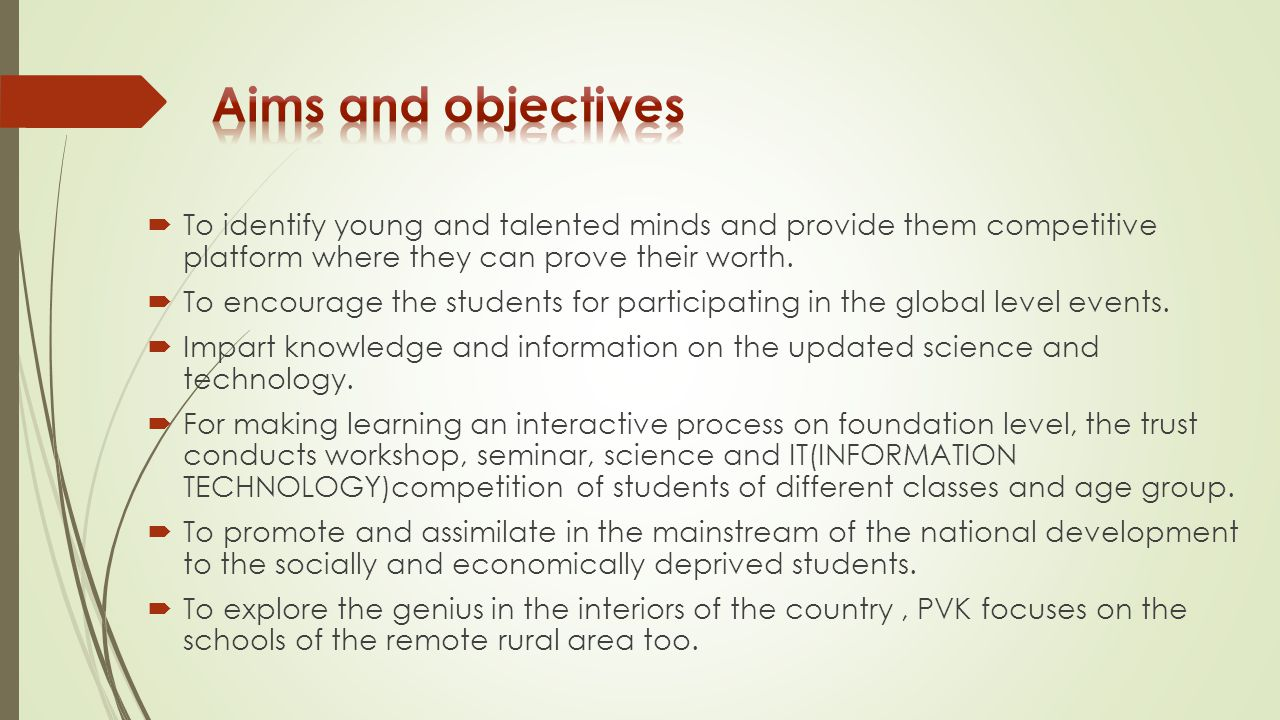 Aims and objectives To identify young and talented minds and provide them competitive platform where they can prove their worth.