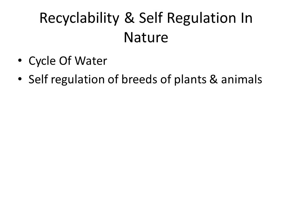 Recyclability & Self Regulation In Nature