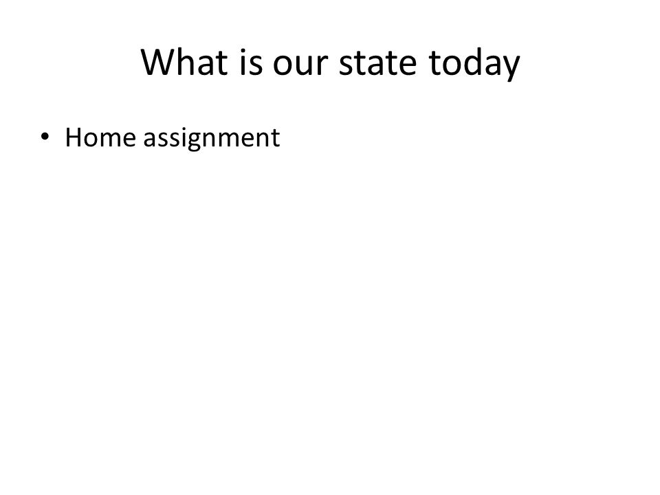 What is our state today Home assignment
