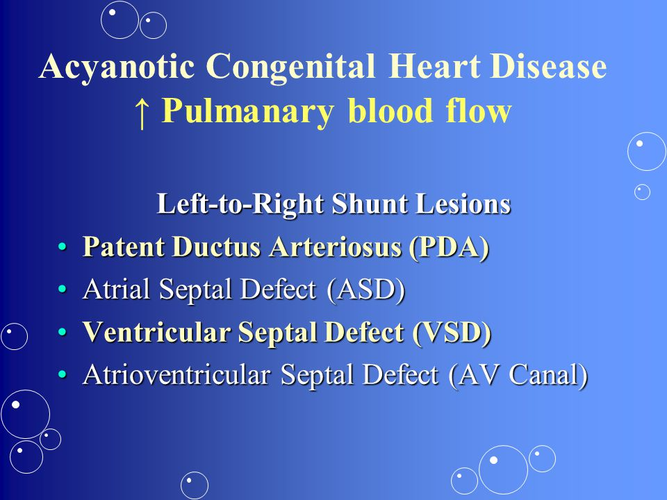 Acyanotic Congenital Heart Disease ↑ Pulmanary blood flow
