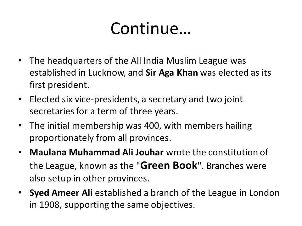 Continue… The headquarters of the All India Muslim League was established in Lucknow, and Sir Aga Khan was elected as its first president.