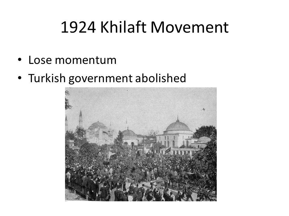 1924 Khilaft Movement Lose momentum Turkish government abolished