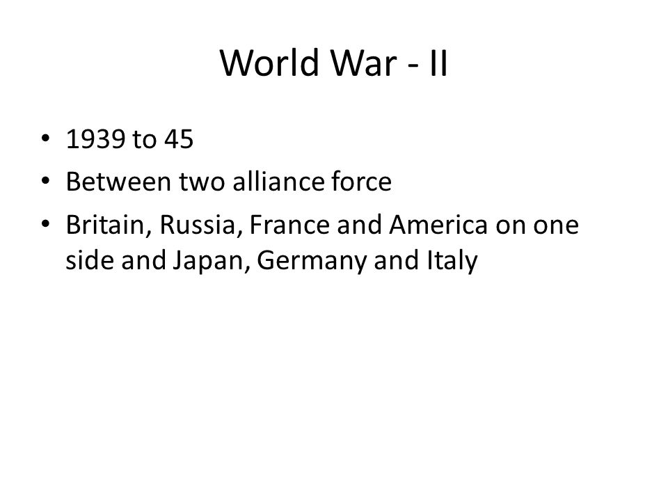 World War - II 1939 to 45 Between two alliance force
