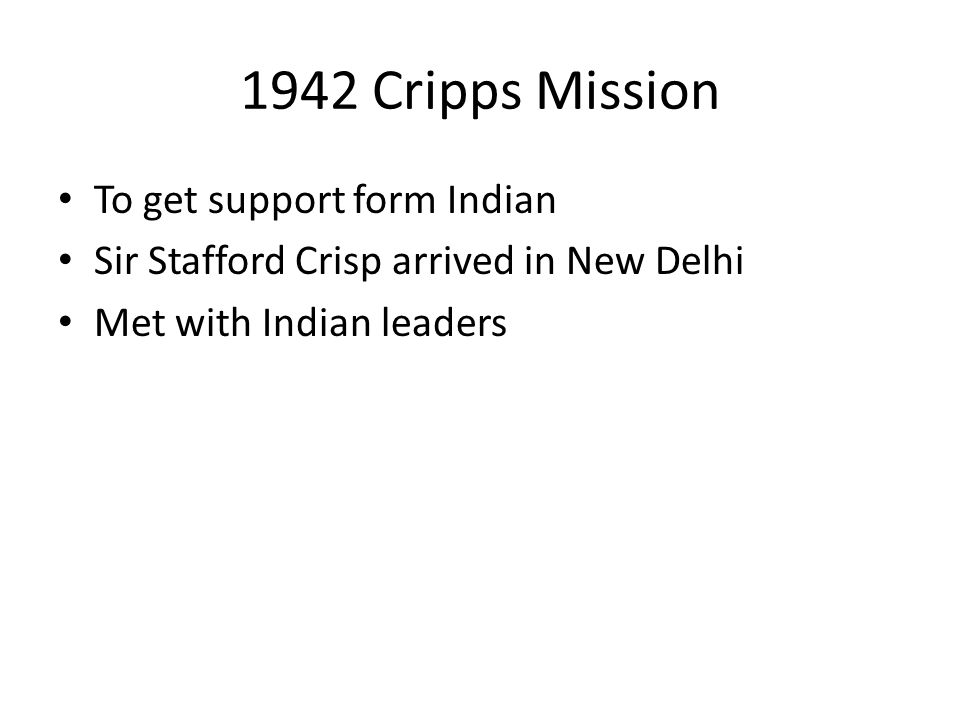 1942 Cripps Mission To get support form Indian