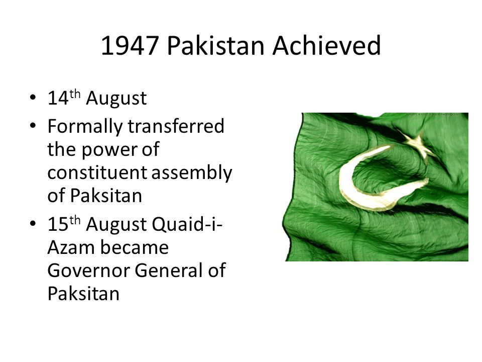 1947 Pakistan Achieved 14th August
