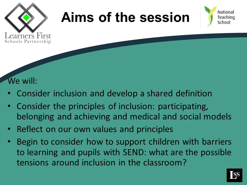 Aims of the session Consider inclusion and develop a shared definition