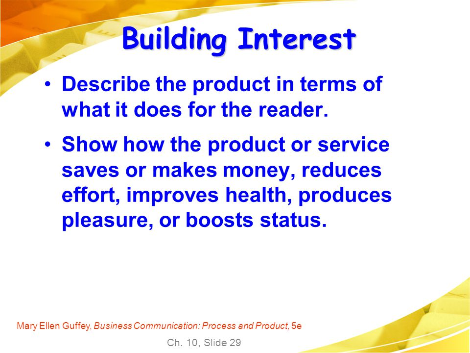 Building Interest Describe the product in terms of what it does for the reader.