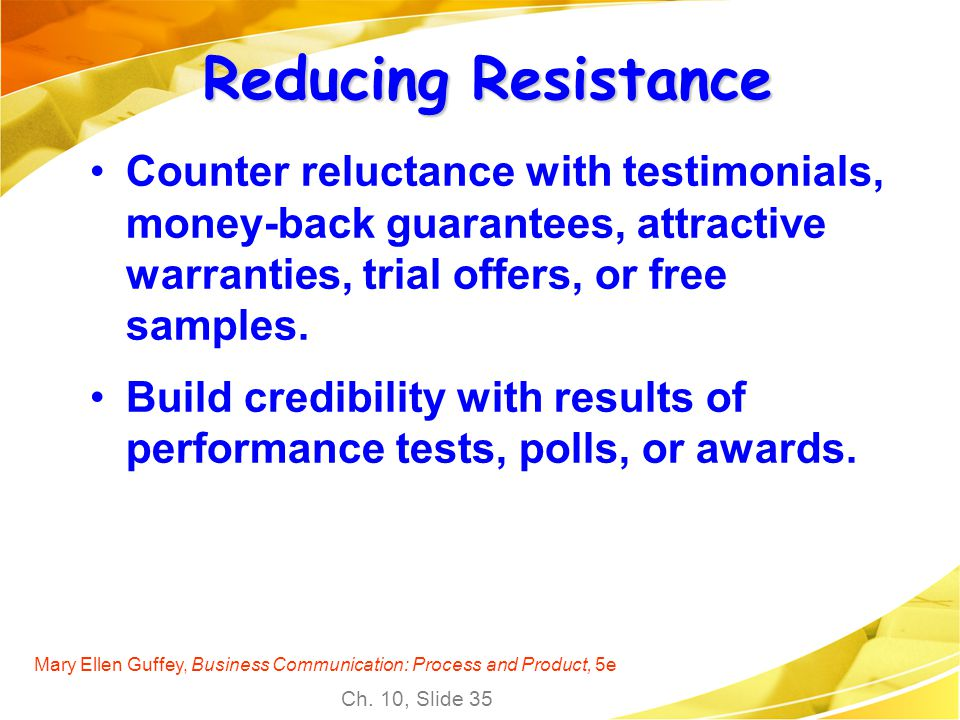 Reducing Resistance Counter reluctance with testimonials, money-back guarantees, attractive warranties, trial offers, or free samples.