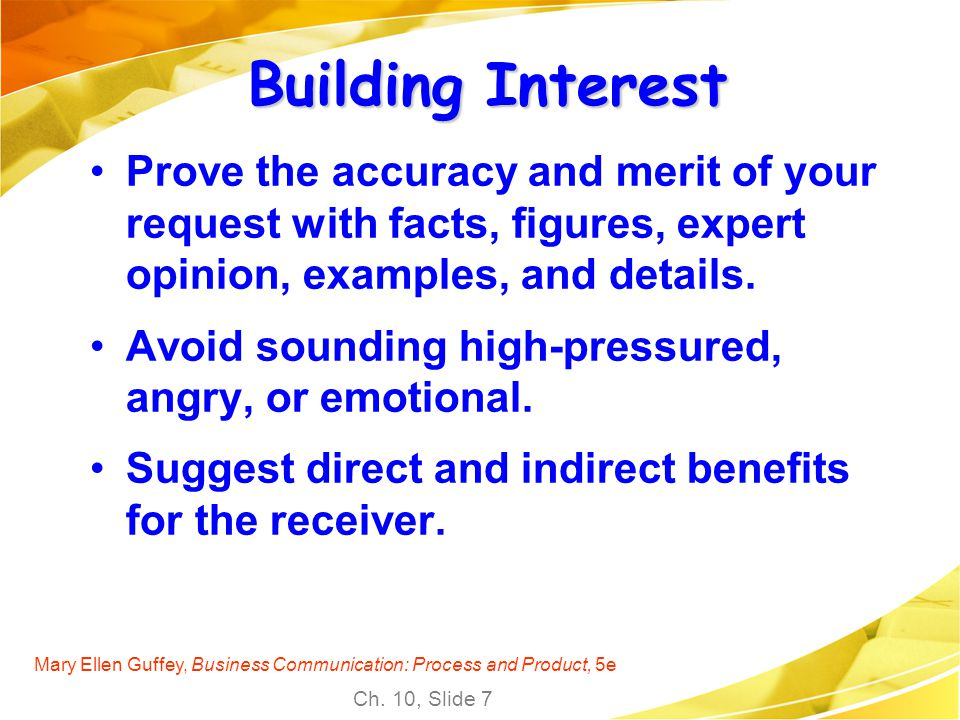 Building Interest Prove the accuracy and merit of your request with facts, figures, expert opinion, examples, and details.