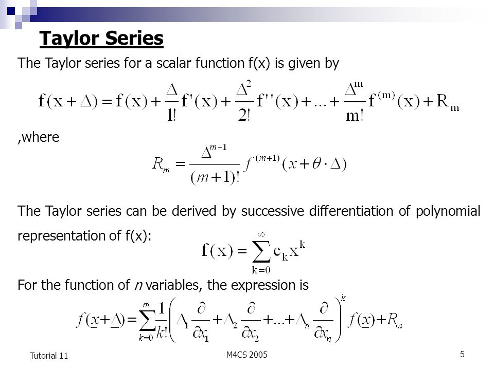 Taylor Series The Taylor series for a scalar function f(x) is given by