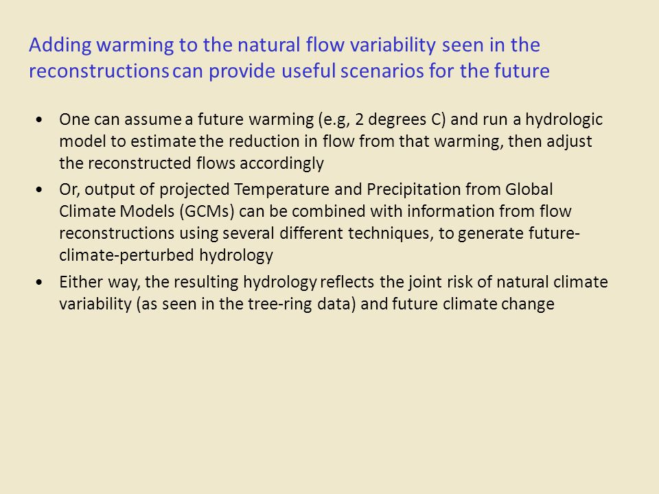 Adding warming to the natural flow variability seen in the reconstructions can provide useful scenarios for the future