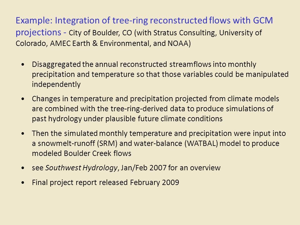 Example: Integration of tree-ring reconstructed flows with GCM projections - City of Boulder, CO (with Stratus Consulting, University of Colorado, AMEC Earth & Environmental, and NOAA)