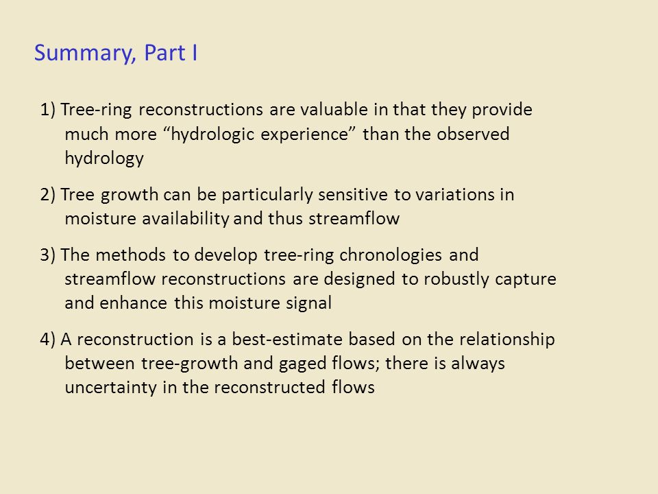 Summary, Part I 1) Tree-ring reconstructions are valuable in that they provide much more hydrologic experience than the observed hydrology.