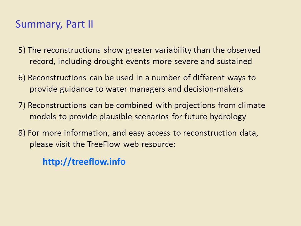 Summary, Part II 5) The reconstructions show greater variability than the observed record, including drought events more severe and sustained.