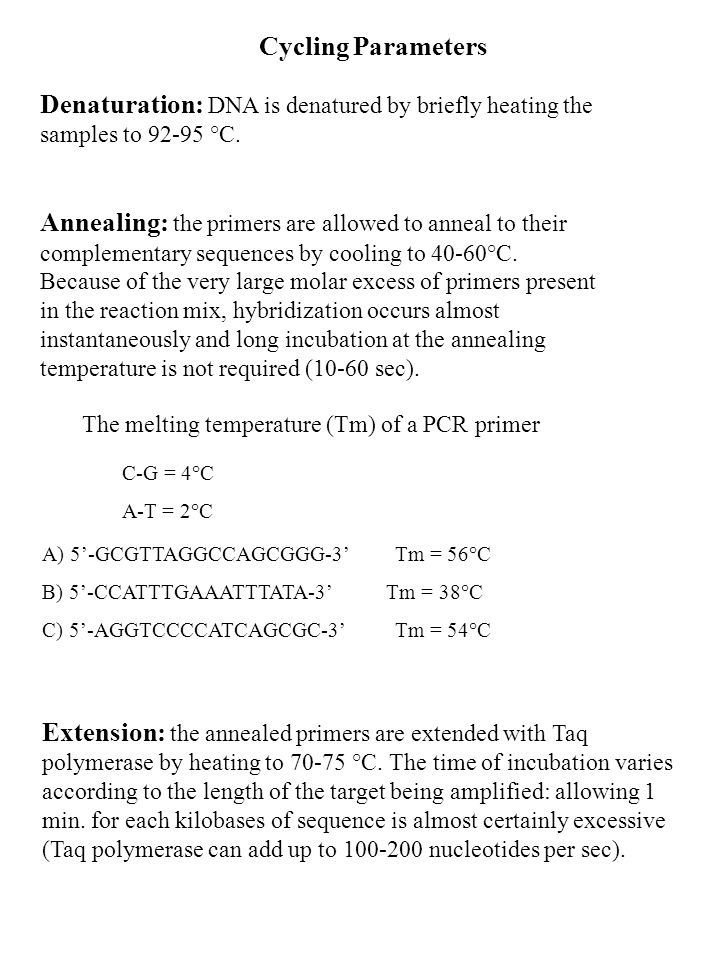Cycling Parameters Denaturation: DNA is denatured by briefly heating the samples to 92-95 °C.