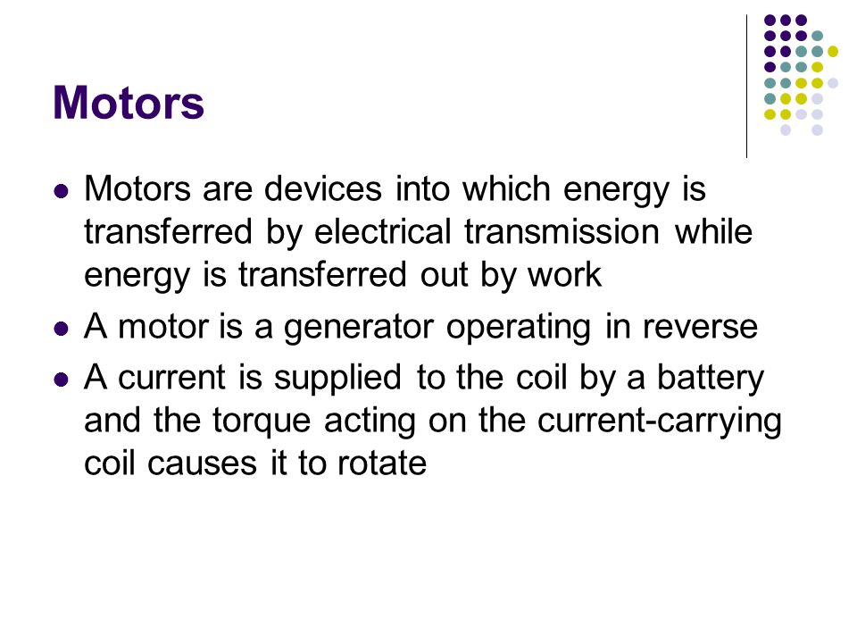 Motors Motors are devices into which energy is transferred by electrical transmission while energy is transferred out by work.