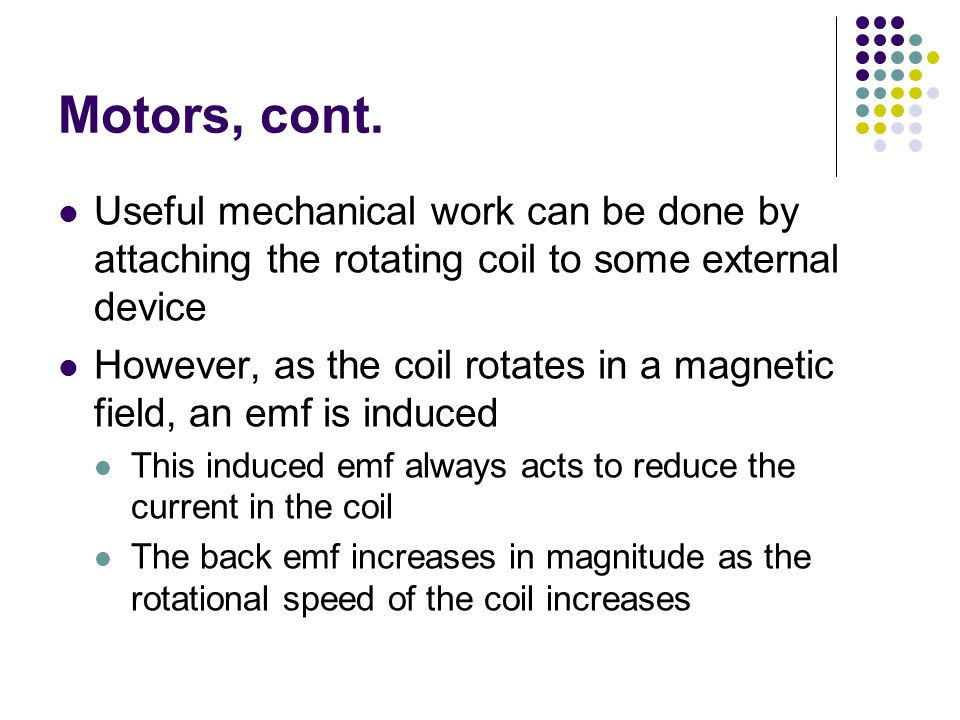 Motors, cont. Useful mechanical work can be done by attaching the rotating coil to some external device.