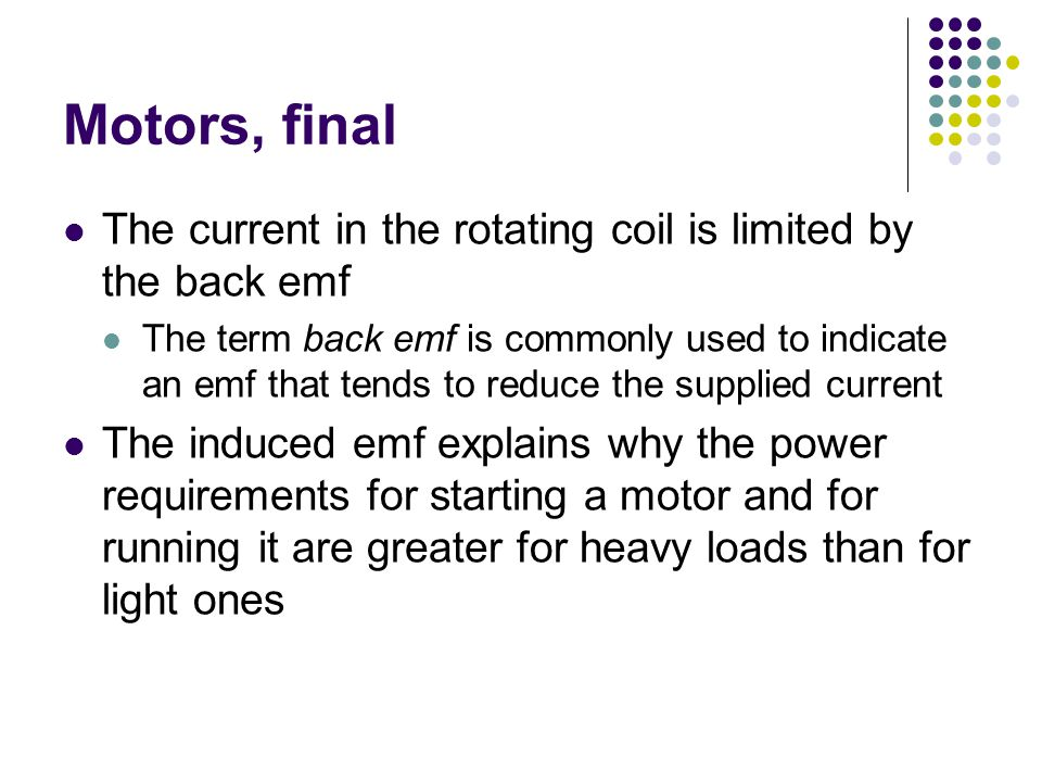 Motors, final The current in the rotating coil is limited by the back emf.