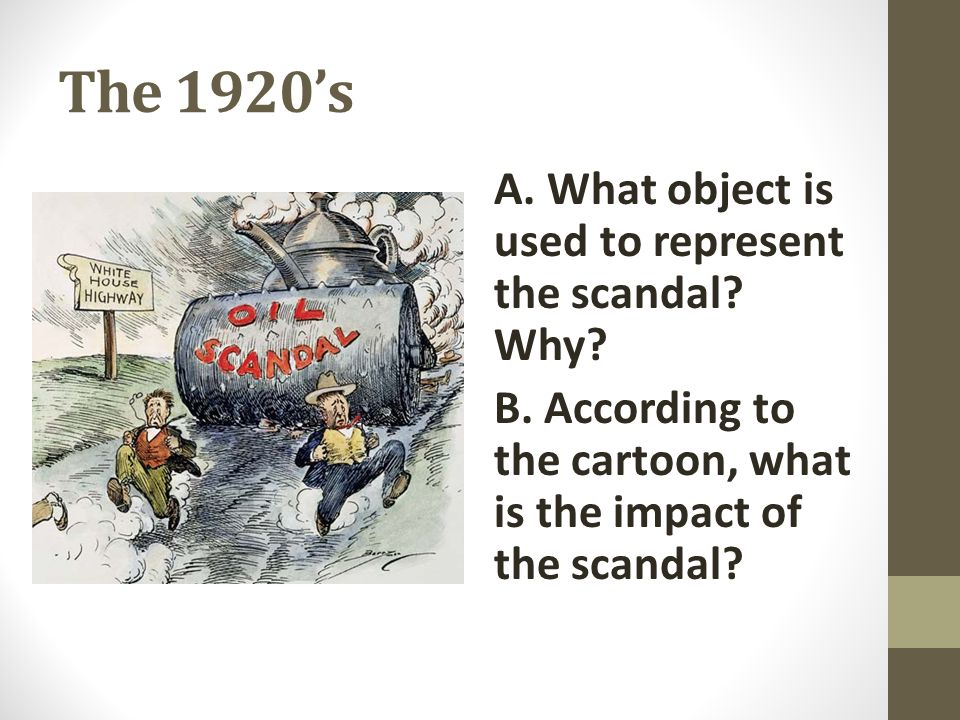 The 1920's A. What object is used to represent the scandal Why