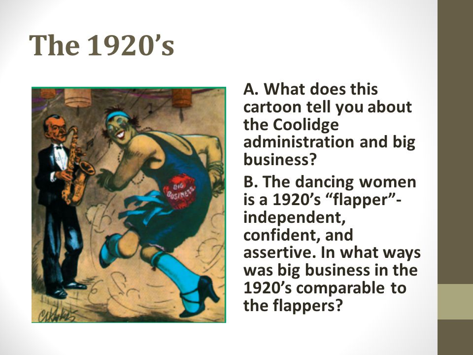 The 1920's A. What does this cartoon tell you about the Coolidge administration and big business