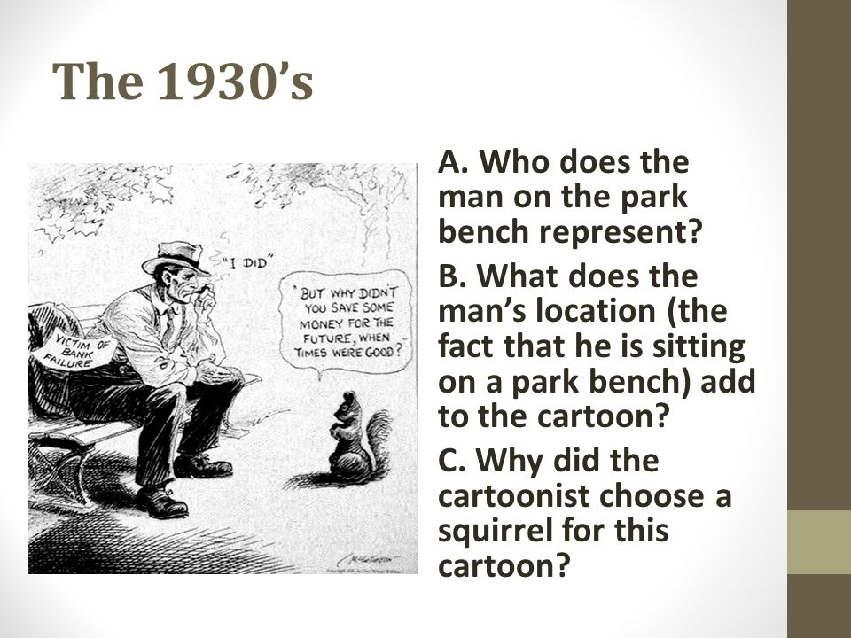 The 1930's A. Who does the man on the park bench represent