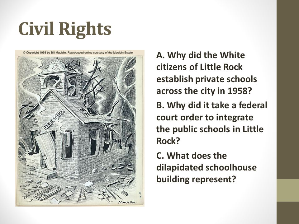 Civil Rights A. Why did the White citizens of Little Rock establish private schools across the city in 1958