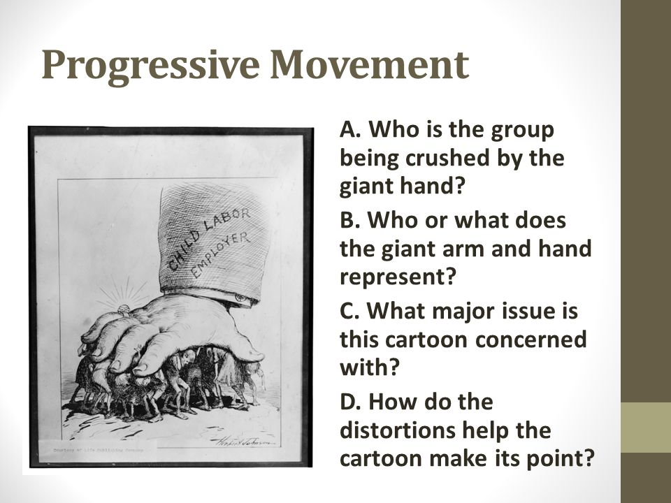 Progressive Movement A. Who is the group being crushed by the giant hand B. Who or what does the giant arm and hand represent