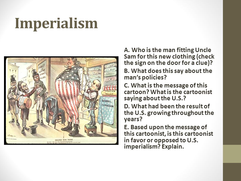 Imperialism A. Who is the man fitting Uncle Sam for this new clothing (check the sign on the door for a clue)