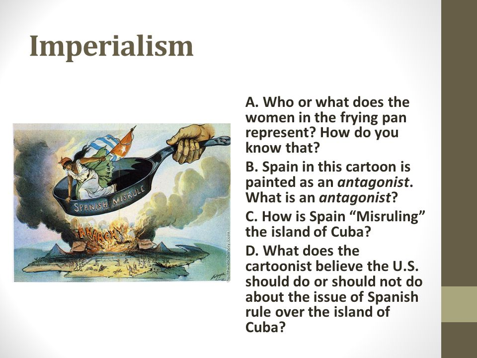 Imperialism A. Who or what does the women in the frying pan represent How do you know that