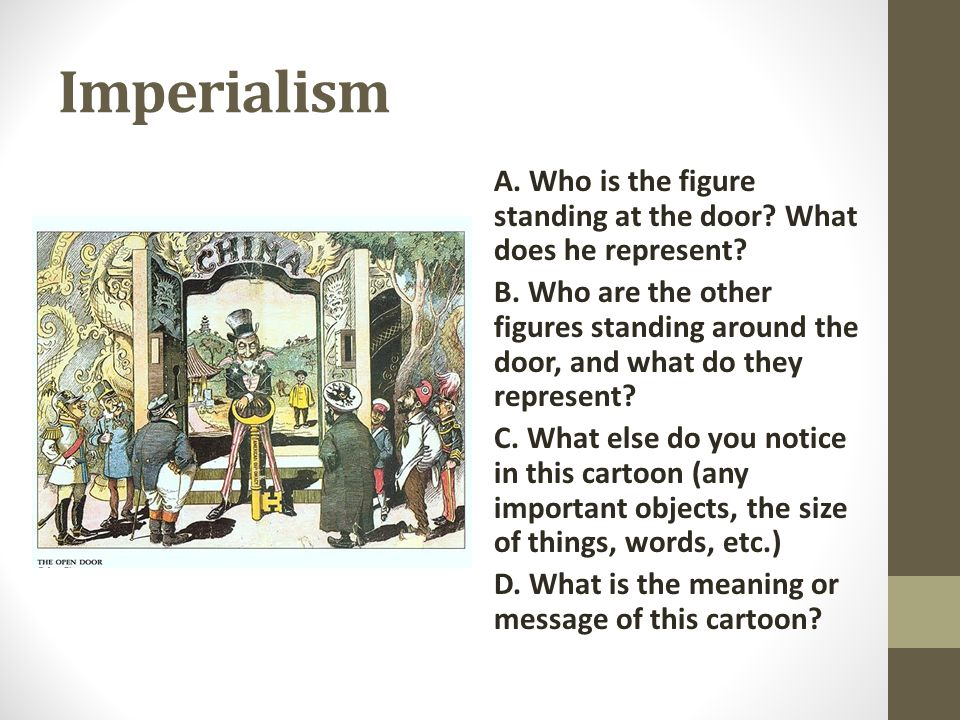 Imperialism A. Who is the figure standing at the door What does he represent
