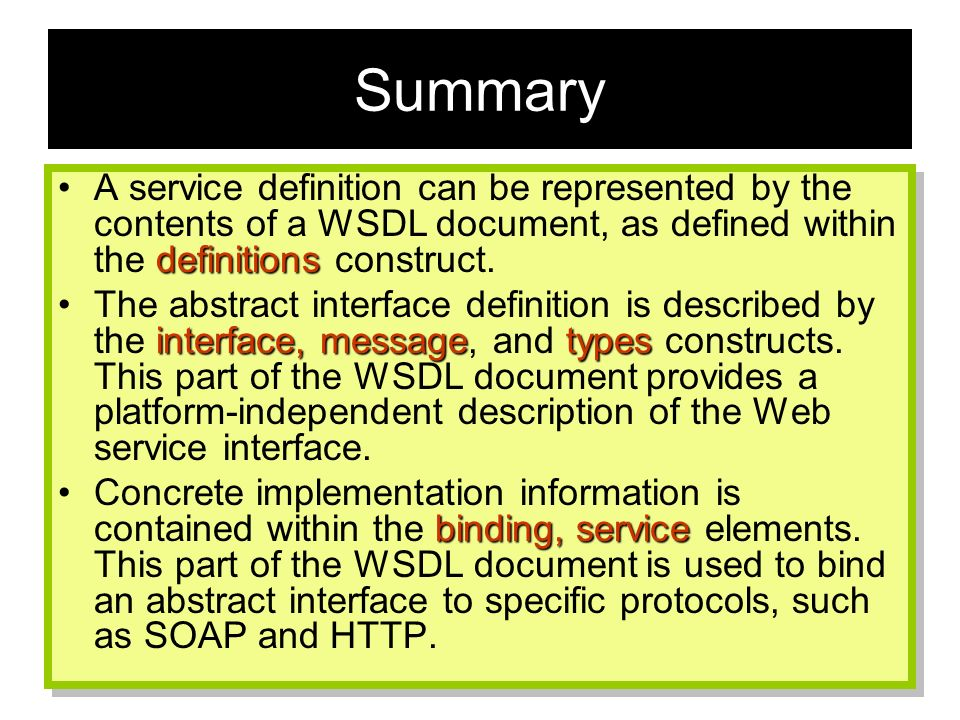 Summary A service definition can be represented by the contents of a WSDL document, as defined within the definitions construct.