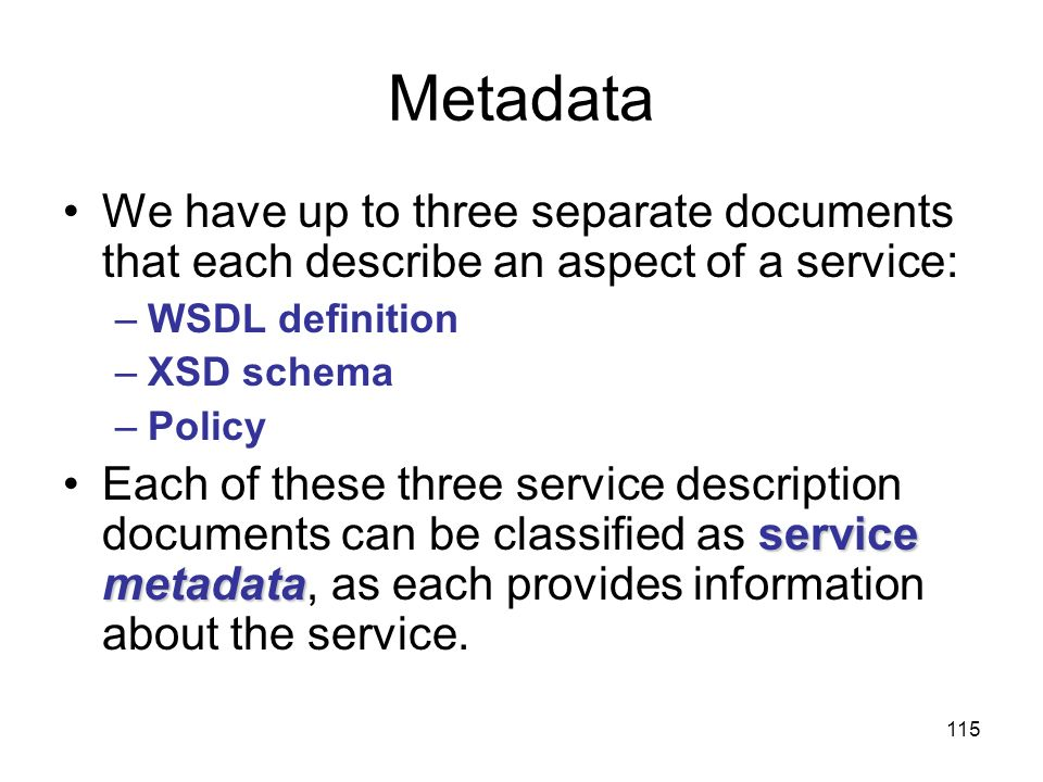 Metadata We have up to three separate documents that each describe an aspect of a service: WSDL definition.