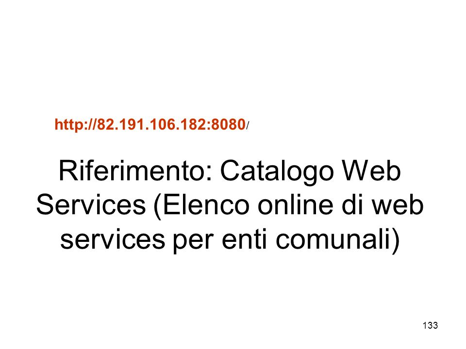 http://82.191.106.182:8080/ Riferimento: Catalogo Web Services (Elenco online di web services per enti comunali)