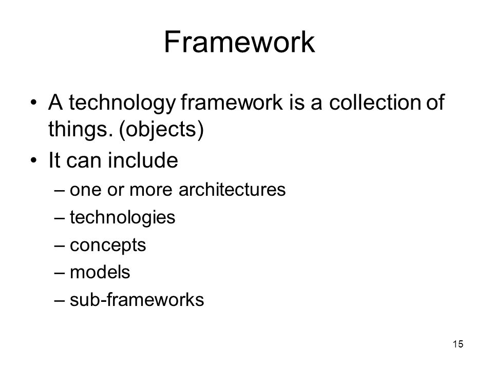Framework A technology framework is a collection of things. (objects)