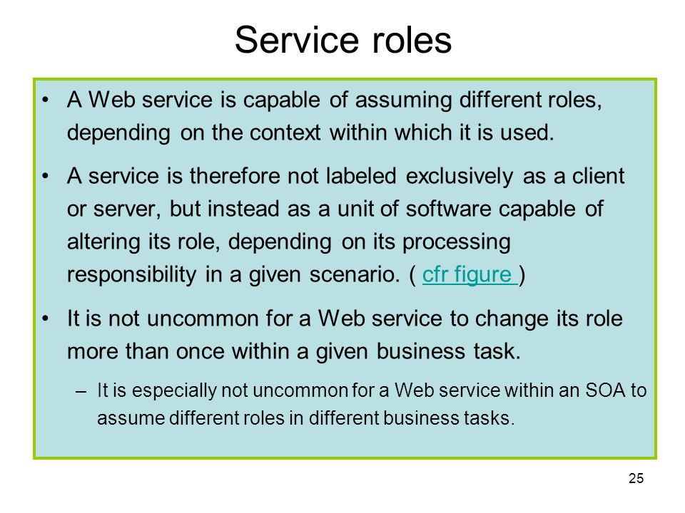 Service roles A Web service is capable of assuming different roles, depending on the context within which it is used.