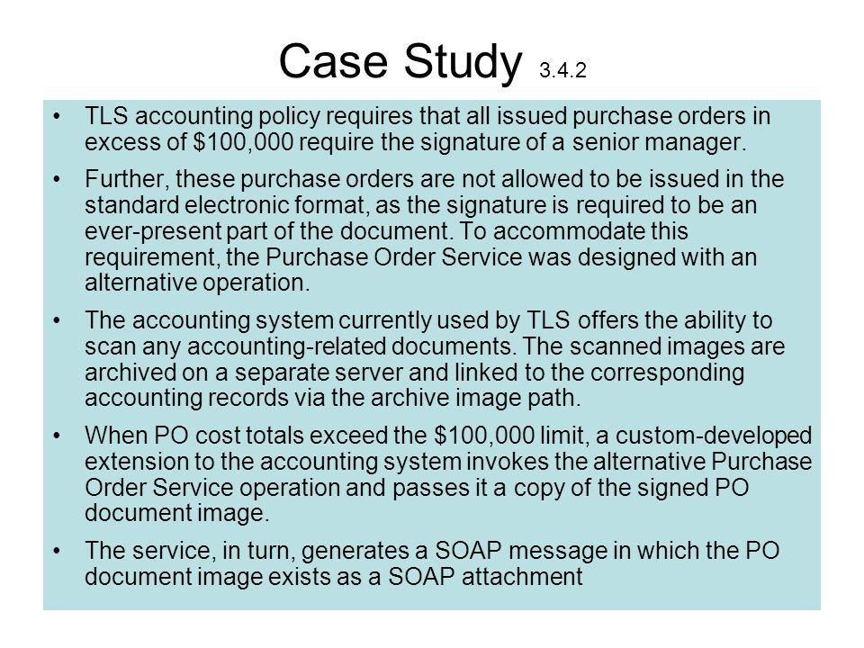 Case Study 3.4.2 TLS accounting policy requires that all issued purchase orders in excess of $100,000 require the signature of a senior manager.
