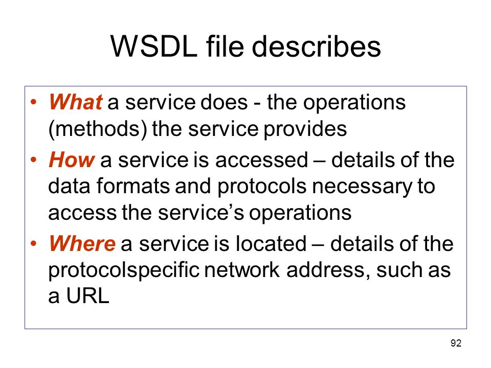 WSDL file describes What a service does - the operations (methods) the service provides.