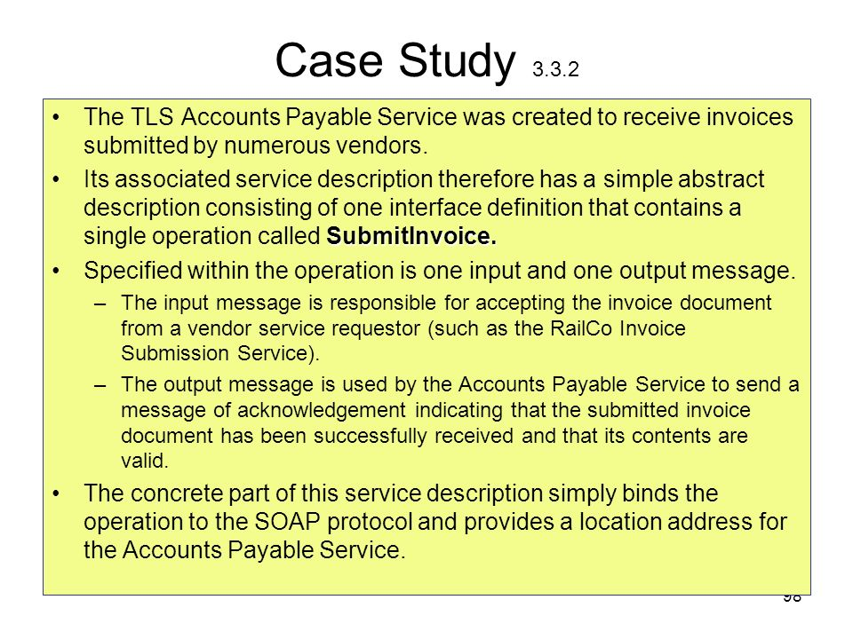 Case Study 3.3.2 The TLS Accounts Payable Service was created to receive invoices submitted by numerous vendors.