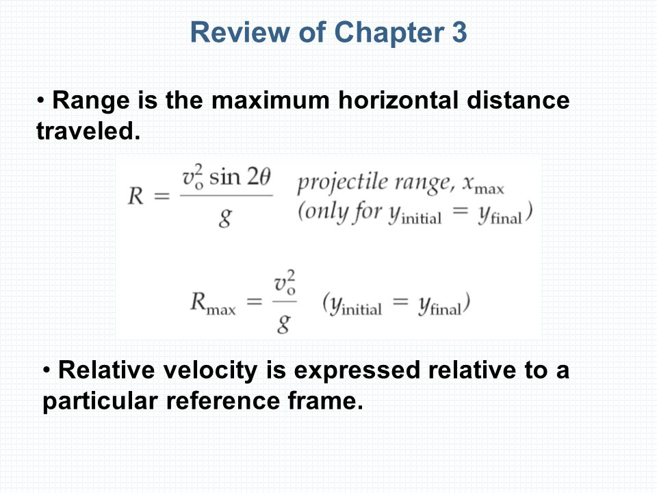 Review of Chapter 3 Range is the maximum horizontal distance traveled.