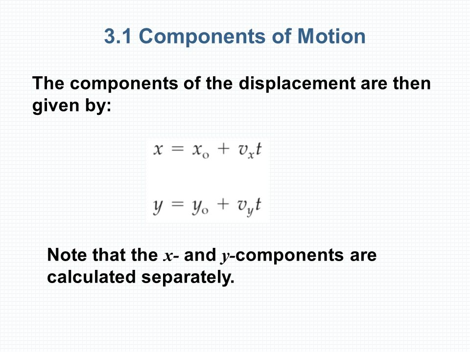 3.1 Components of Motion The components of the displacement are then given by: Note that the x- and y-components are calculated separately.