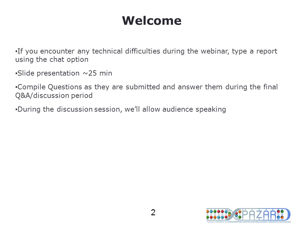 Welcome If you encounter any technical difficulties during the webinar, type a report using the chat option.